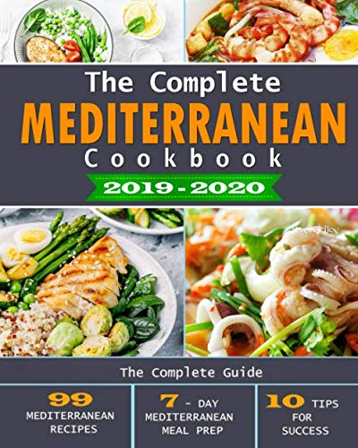 - The Complete Mediterranean Cookbook 2019-2020: The Complete Guide - 99 Mediterranean Recipes, 7 - Day Mediterranean Meal Prep, and 10 Tips for Success