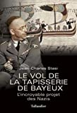 Le vol de la tapisserie de Bayeux - L'incroyable projet des Nazis