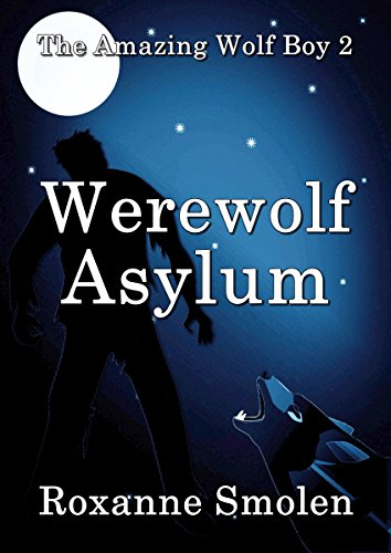 Werewolf Asylum (The Amazing Wolf Boy Book 2)