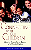 Connecting With Our Children: Guiding Principles for Parents in a Troubled World