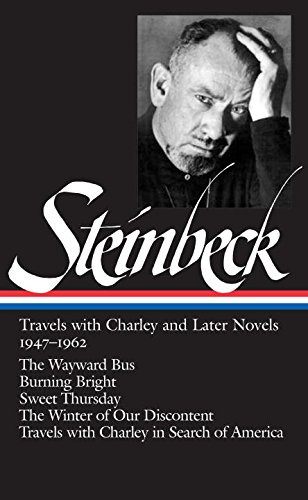 John Steinbeck: Travels with Charley and Later Novels 1947-1962: The Wayward Bus/Burning Bright/Sweet Thursday/The Winter of Our Discontent (Library of America)