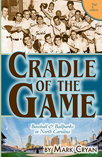 - Crade of the Game: Baseball and Ballparks in North Carolina