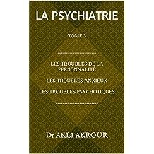 LA PSYCHIATRIE Tome 3: Personnalités. Névroses. Psychoses (French Edition)