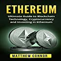 Ethereum: Ultimate Guide to Blockchain Technology, Cryptocurrency and Investing in Ethereum: Digital Currency Book 2 Audiobook by Matthew Connor Narrated by Jon Turner