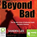 Beyond Bad  Audiobook by Sandra Lee Narrated by Kate Hood
