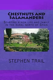 Chestnuts and Salamanders: Starting A New Life And Family In The Rural North Of Spain