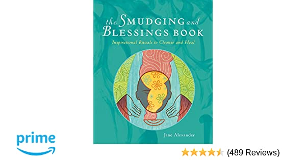 The Smudging and Blessings Book: Inspirational Rituals to Cleanse