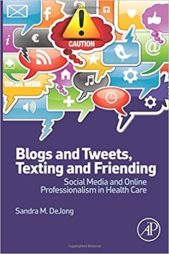 Beste kostenlose E-Book-Downloads entfachen Blogs and Tweets, Texting and Friending: Social Media and Online Professionalism in Health Care PDF 0124081282