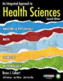An Integrated Approach to Health Sciences : Anatomy and Physiology, Math, Chemistry and Medical Microbiology (Book Only), Colbert, Bruce J. and Ankney, Jeff, 1111319995