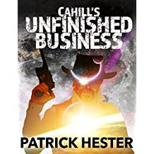 Cahill's Unfinished Business (Cord Cahill Serials Book 2)