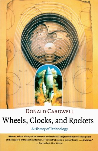 Wheels, Clocks, and Rockets: A History of Technology (Norton History of Science)