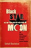 Black Star, Crescent Moon: The Muslim International and Black Freedom beyond America
