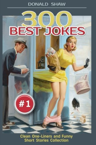 300 Best Jokes: Clean One-Liners and Funny Short Stories Collection (Donald's Humor Factory) (Volume 1)