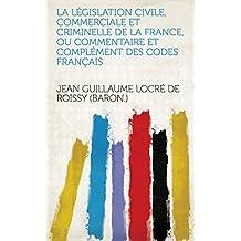 La législation civile, commerciale et criminelle de la France, ou Commentaire et complément des codes français