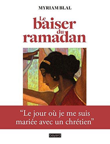 Le Baiser Du Ramadan : Le Jour Où Je Me Suis Mariée Avec Un Chrétien