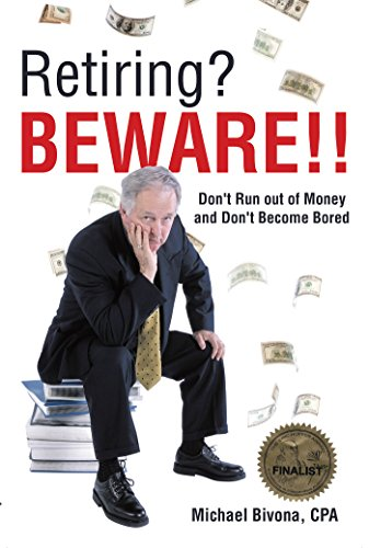 Book: Retiring? Beware!! - Don't Run out of Money and Don't Become Bored by Michael Bivona, CPA