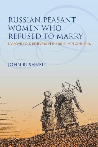 Russian Peasant Women Who Refused to Marry: Spasovite Old Believers in the 18th-19th Centuries