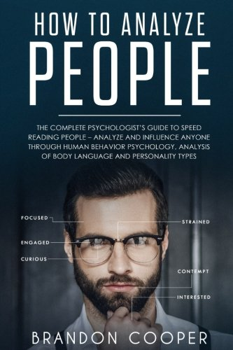 How to Analyze People: The Complete Psychologist's Guide to Speed Reading People – Analyze and Influence Anyone through Human Behavior Psychology, ... ,conversation skills,small talk) by CreateSpace Independent Publishing Platform