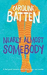 Nearly Almost Somebody: A feel good romance with Wicca magic and murder (The Gosthwaite Series Book 2)