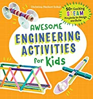 Awesome Engineering Activities for Kids: 50+ Exciting STEAM Projects to Design and Build (Awesome STEAM Activi