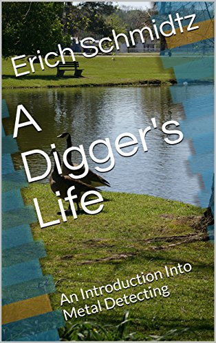 Download for free A Digger's Life: An Introduction Into Metal Detecting