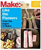 Make: Like The Pioneers: A Day in the Life with Sustainable, Low-Tech/No-Tech Solutions
