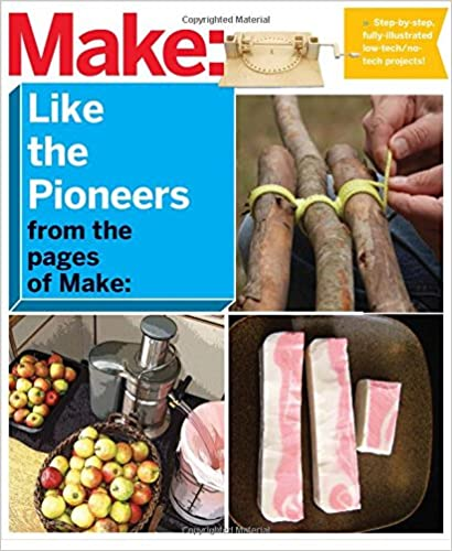 Descarga gratuita de ebooks para iphoneMake: Like The Pioneers: A Day in the Life with Sustainable, Low-Tech/No-Tech Solutions 1680450549 en español PDF RTF