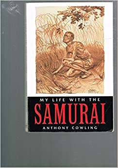 My Life With the Samurai: A POW in Indonesia by Anthony Cowling (1996-08-03)