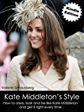 Kate Middleton's style: How to dress, look and be like Kate Middleton and get it right every time