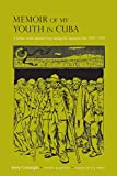 img - for Memoir of My Youth in Cuba: A Soldier in the Spanish Army during the Separatist War, 1895 1898 (Atlantic Crossings) book / textbook / text book