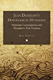 Jean Daniélou's Doxological Humanism: Trinitarian Contemplation and Humanity's True Vocation, Marc C. Nicholas, 0227174046