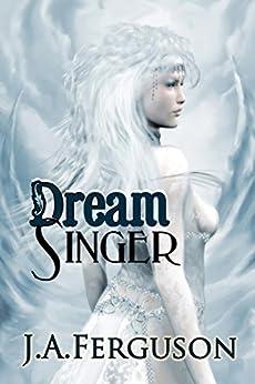 Dream Singer: A Dream Chronicle Novel (The Dream Chronicles Book 1) by [Ferguson, J. A.]