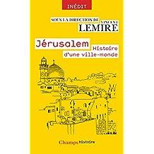 Jérusalem. Histoire d'une ville-monde des origines à nos jours (Champs Histoire) (French Edition)