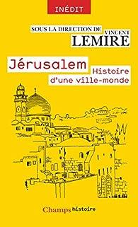 Jérusalem : Histoire d'une ville-monde par Vincent Lemire