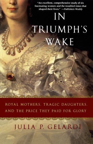 In Triumph s Wake: Royal Mothers, Tragic Daughters…