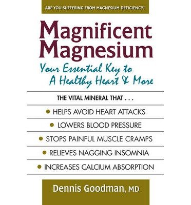 Read Online [(Magnificent Magnesium: Your Essential Key to a Healthy Heart & More)] [Author: Dennis Goodman] published on (April, 2014) ebook