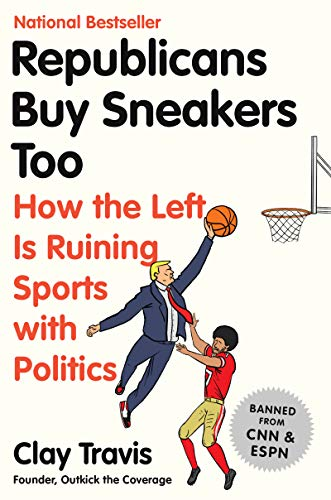 Book cover from Republicans Buy Sneakers Too: How the Left Is Ruining Sports with Politics by Clay Travis