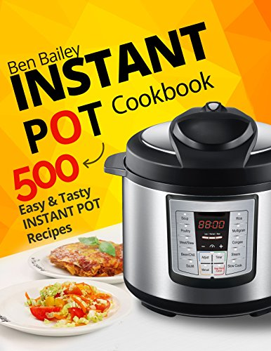 Instant Pot Cookbook: 500 Easy and Tasty Instant Pot Recipes by Ben Bailey