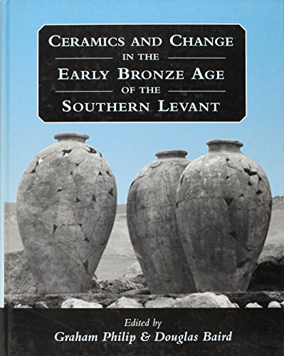 Ceramics and Change in the Early Bronze Age of the Southern Levant (Levantine Archaeology)