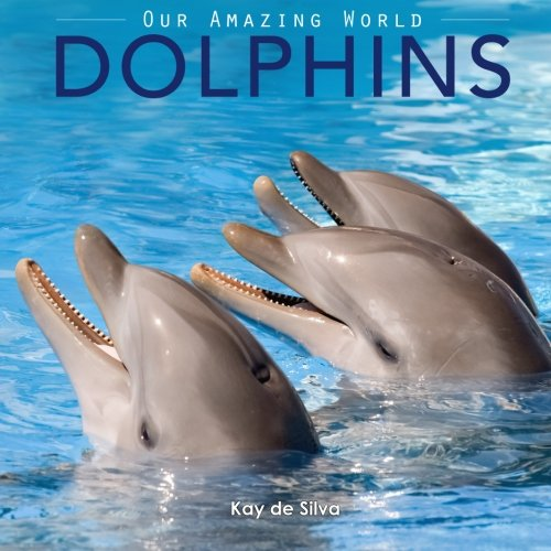 Dolphins: Amazing Pictures & Fun Facts on Animals in Nature (Our Amazing World Series)