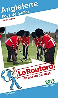 Guide du routard. Angleterre, Pays de Galles. 2013 par  Guide du Routard