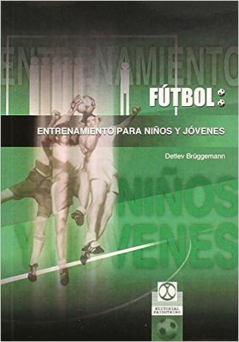 Entrenamiento para niños y jóvenes (Futbol) (Spanish Edition): Detlev. Brüggemann: 9788480197205: Amazon.com: Books