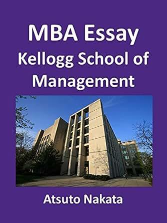 kellogg school of management essay analysis Kellogg northwestern 2018-2019 full-time mba essay tips: kellogg  at the kellogg school  analysis and honest communication kellogg.