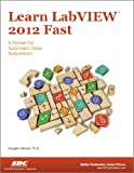 Learn LabVIEW 2012 Fast, Doug Stamps, 1585038504
