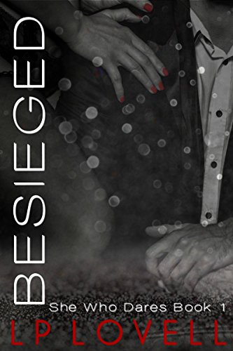 Besieged: A CEO billionaire erotic romance (SHe Who Dares Book 1) by [Lovell, LP]