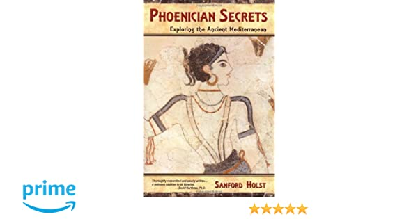 Phoenician Secrets: Exploring the Ancient Mediterranean: Amazon.es: Sanford Holst: Libros en idiomas extranjeros