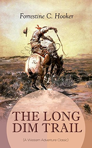 THE LONG DIM TRAIL (A Western Adventure Classic): A Suspenseful Tale of Adventure and Intrigue in the Wild West (From the Author of Star, Prince Jan St. Bernard and Child of the Fighting Tenth)