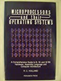 Microprocessors and Their Operating Systems : A Comprehensive Guide to 8, 16 and 32 Bit Hardware, Assembly Language and Computer Architecture, Holland, Robin C., 0080371884
