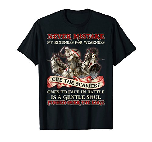 Knight Templar Never Mistake My Kindness For Weakness Shirt