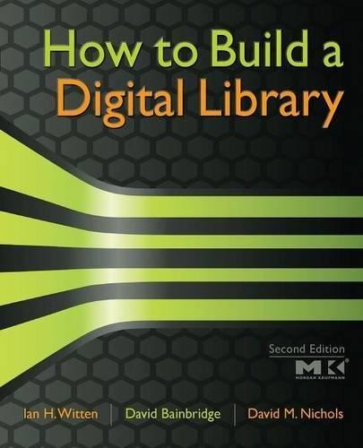 How to Build a Digital Library (The Morgan Kaufmann...